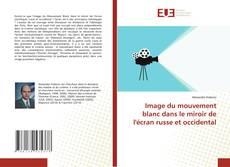 Bookcover of Image du mouvement blanc dans le miroir de l'écran russe et occidental