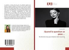Bookcover of Quand la question se pose....