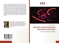 Portada del libro de Activités antimicrobiennes des huiles essentielles