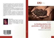 Couverture de La biodégradation des pesticides utilisés dans les sols agricoles