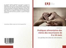 Bookcover of Pratiques alimentaires des mères des nourrissons de 0 a 24 mois