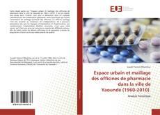 Bookcover of Espace urbain et maillage des officines de pharmacie dans la ville de Yaoundé (1960-2010)