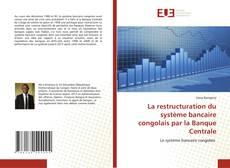 Couverture de La restructuration du système bancaire congolais par la Banque Centrale