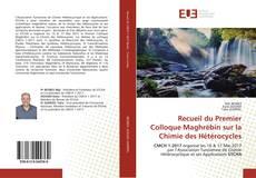 Bookcover of Recueil du Premier Colloque Maghrébin sur la Chimie des Hétérocycles
