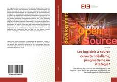 Обложка Les logiciels à source ouverte: Idéalisme, pragmatisme ou stratégie?