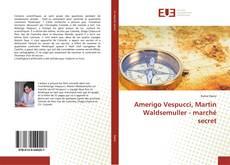 Bookcover of Amerigo Vespucci, Martin Waldsemuller - marché secret