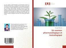 Couverture de Un examen pharmacologique et toxicologique