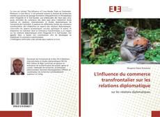 Bookcover of L'influence du commerce transfrontalier sur les relations diplomatique