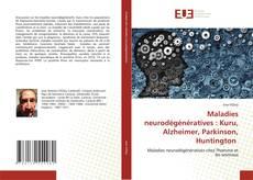 Portada del libro de Maladies neurodégénératives : Kuru, Alzheimer, Parkinson, Huntington