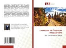 Bookcover of Le concept de fusions et d'acquisitions