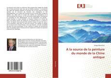 Bookcover of A la source de la peinture du monde de la Chine antique