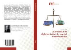Couverture de Le processus de réglementation du marché financier suisse