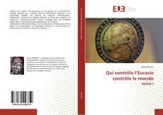 Bookcover of Qui contrôle l'Eurasie contrôle le monde tome I