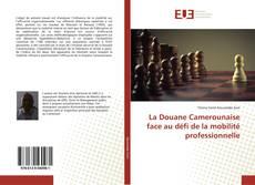 Bookcover of La Douane Camerounaise face au défi de la mobilité professionnelle