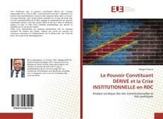 Couverture de Le Pouvoir Constituant DÉRIVÉ et la Crise INSTITUTIONNELLE en RDC