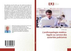 Bookcover of L'anthropologie médico-légale au service des autorités judiciaires