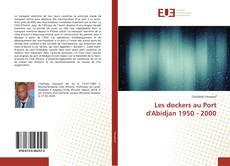 Portada del libro de Les dockers au Port d'Abidjan 1950 - 2000