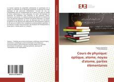 Couverture de Cours de physique: optique, atome, noyau d'atome, parties élémentaires