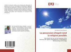 Bookcover of La possession d'esprit rend la religion possible