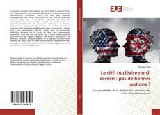 Bookcover of Le défi nucléaire nord-coréen : pas de bonnes options ?