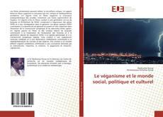 Bookcover of Le véganisme et le monde social, politique et culturel