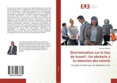 Discrimination sur le lieu de travail : Un obstacle à la rétention des talents kitap kapağı