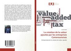 Couverture de La création de la valeur ajoutée par les entreprises Camerounaises
