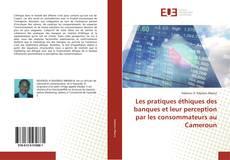 Bookcover of Les pratiques éthiques des banques et leur perception par les consommateurs au Cameroun