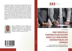 Buchcover von UNE NOUVELLE CONTRACTUALISATION DANS LES INDUSTRIES ENERGETIQUES EN AFRIQUE