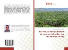 Couverture de Récolte, conditionnement et commercialisation cas du palmier à huile