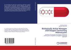Bookcover of Biologically Active Nitrogen and Oxygen Containing Heterocycles