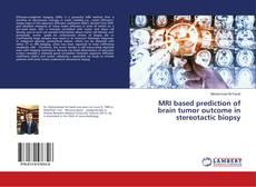 Bookcover of MRI based prediction of brain tumor outcome in stereotactic biopsy