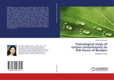 Bookcover of Toxicological study of certain contaminants on fish fauna of Bisalpur