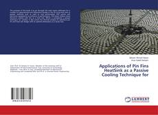 Bookcover of Applications of Pin Fins HeatSink as a Passive Cooling Technique for