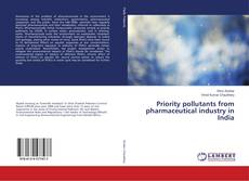 Обложка Priority pollutants from pharmaceutical industry in India