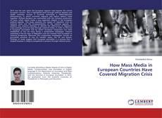 Borítókép a  How Mass Media in European Countries Have Covered Migration Crisis - hoz
