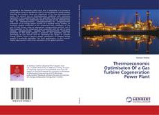 Bookcover of Thermoeconomic Optimisaton Of a Gas Turbine Cogeneration Power Plant