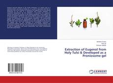 Bookcover of Extraction of Eugenol from Holy Tulsi & Developed as a Proniosome gel