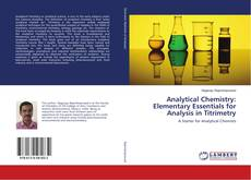 Copertina di Analytical Chemistry: Elementary Essentials for Analysis in Titrimetry