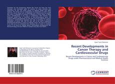 Bookcover of Recent Developments in Cancer Therapy and Cardiovascular Drugs