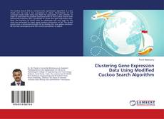 Bookcover of Clustering Gene Expression Data Using Modified Cuckoo Search Algorithm