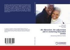 Portada del libro de Air Abrasion: An adjunctive aid in restoring beautiful smiles