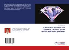 Couverture de A book on Thermal and Dielectric study of some Amino Acids dopped KDP