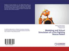 Bookcover of Modeling and Virtual Simulation of a Fire Fighting Rescue Robot