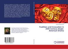 Bookcover of Tradition and Innovation in 20th Century Anglo-American Drama