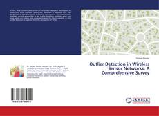 Bookcover of Outlier Detection in Wireless Sensor Networks: A Comprehensive Survey