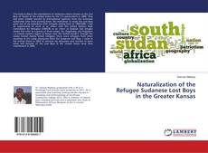 Bookcover of Naturalization of the Refugee Sudanese Lost Boys in the Greater Kansas