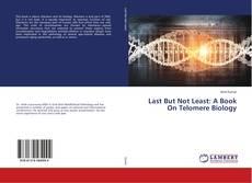 Copertina di Last But Not Least: A Book On Telomere Biology