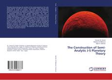 The Construction of Semi-Analytic J-S Planetary Theory的封面