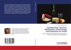 Обложка Gastronomy Tourism: Motivation, Food Image and Intention to Travel